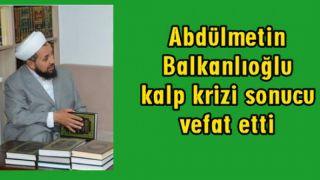 Abdülmetin Balkanlıoğlu kalp krizi sonucu vefat etti